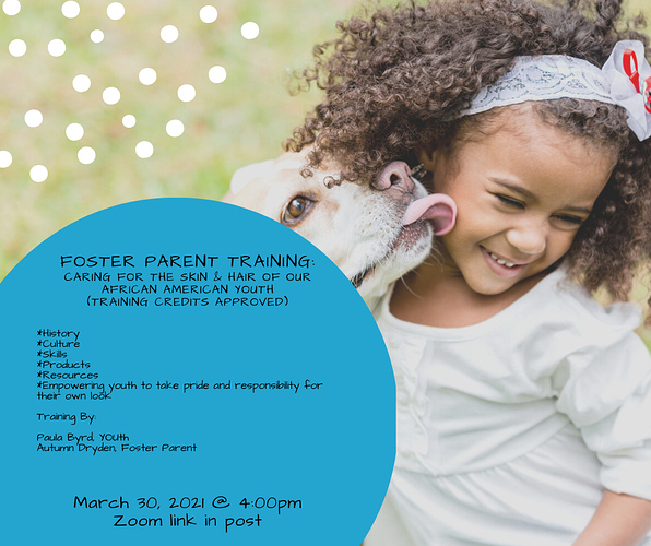 Foster Parent Training for Caring for the Skin and Hair of Our Black Children and Youth 3_30. 4_00 PM via Zoom (I'll set up the Zoom and invite you for info) History Culture Skills Products Resources Empowering